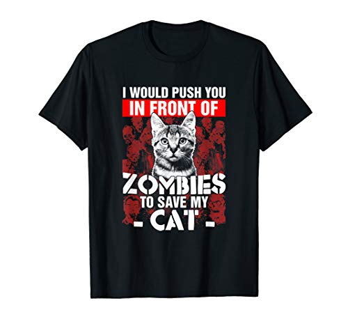 I Would Push You In Front Of Zombies To Save My Cat T-shirt]()