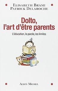 Dolto, l'art d'être parents : L'éducation, la parole, les limites... par Elisabeth Brami