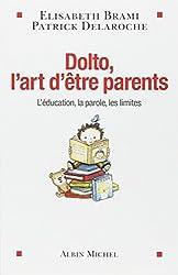 Dolto, l'art d'être parents : L'éducation, la parole, les limites...