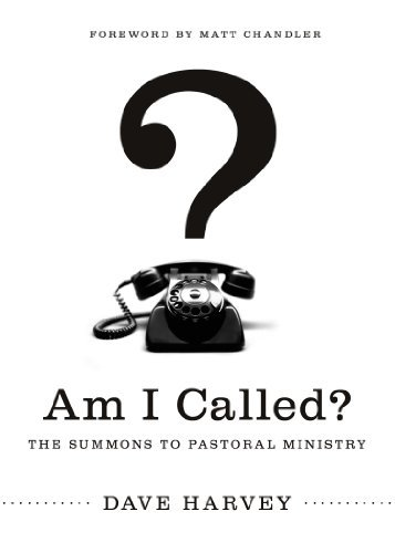 Am I Called?: The Summons to Pastoral Ministry by Dave Harvey (2012-03-31)
