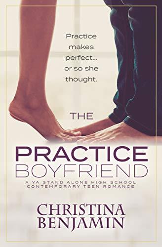The Practice Boyfriend: A YA Stand Alone High School Contemporary Teen Romance (The Boyfriend Series Book 1)