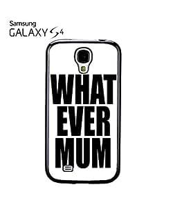 Whatever Mum ASAP Tumblr Geek Mobile Cell Phone Case Samsung Galaxy S4 Black