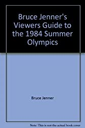 Bruce Jenner's Viewers guide to the 1984 summer Olympics