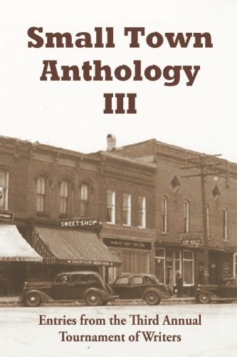 Small Town Anthology III: Entries from the Third Annual Tournament of Writers