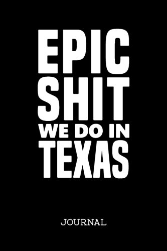 - Epic Shit We Do In Texas Journal: Drawing and Writing Journal for Texans Who Do Epic Shit (Notebook, Diary, Blank Book, Sketchbook)