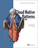 Cloud Native Patterns: Designing change-tolerant software Front Cover