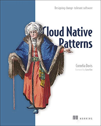 Cloud Native Patterns: Designing change-tolerant software