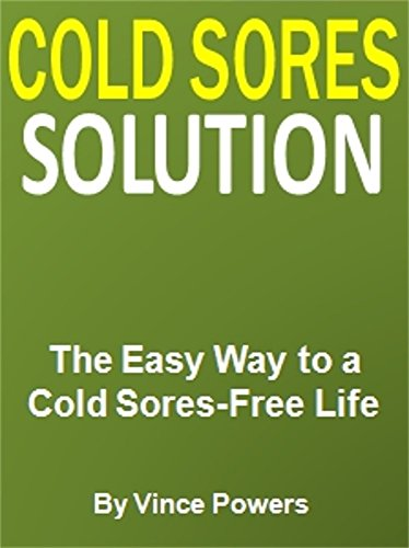 Cold Sores Solution: The Easy Way to a  Cold Sores-Free Life