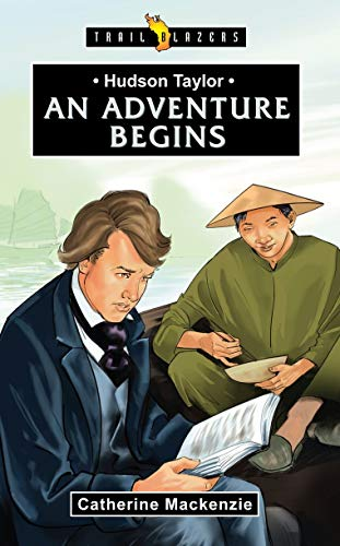 Hudson Taylor: An Adventure Begins (Trail Blazers)