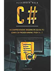 C#: A Comprehensive Beginner's Guide to Learn C# programming from A-Z