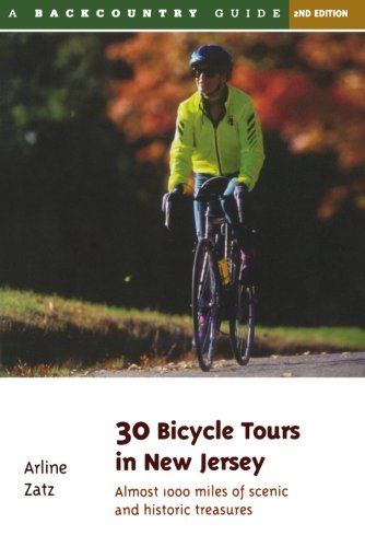 30 Bicycle Tours in New Jersey: Almost 1,000 Miles of Scenic Pleasures and Historic Treasures