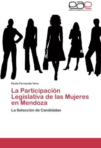 La Participacion Legislativa de las Mujeres en Mendoza: La Seleccion de Candidatas (Spanish Edition) [Paola Fernanda Vera] (Tapa Blanda)