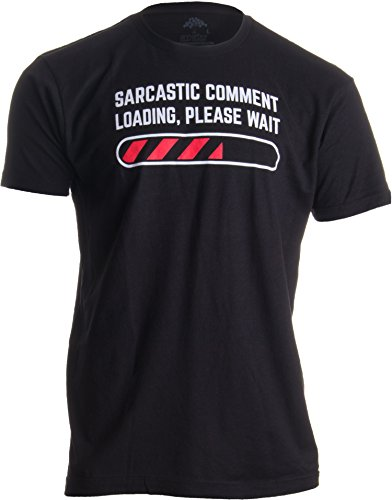 Sarcastic Comment Loading Please Wait Funny Sarcasm Humor for Men Women T-Shirt-(Adult,M) Black