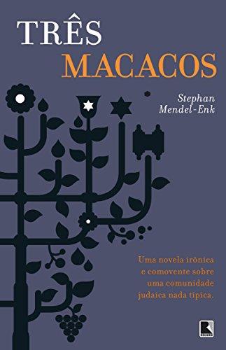 Três macacos: Uma novela irônica e comovente sobre uma comunidade judaica nada típica: Uma novela irônica e comovente sobre uma comunidade judaica nada típica