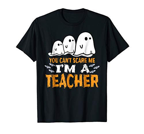 Teacher Halloween Shirt You Can't Scare Me I'm A Teacher ()