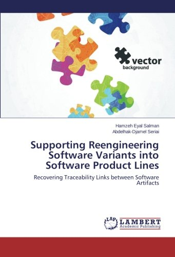 Supporting Reengineering Software Variants into Software Product Lines: Recovering Traceability Links between Software Artifacts by LAP LAMBERT Academic Publishing
