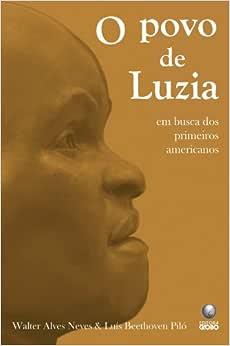 O Povo de Luzia. Em Busca dos Primeiros Americanos