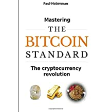 Mastering the Bitcoin Standard: The cryptocurrency revolution
