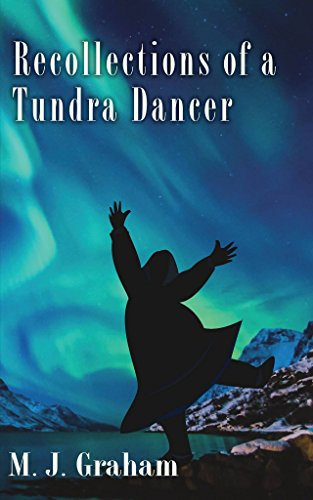 Recollections of a Tundra Dancer: An Alaskan memoir and travel guide (Alaska Lights Northern Fairbanks)