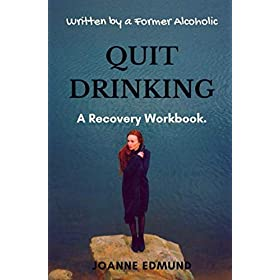 Quit Drinking: An Inspiring Recovery Workbook by a Former Alcoholic (an Alcohol Addiction Memoirs, Alcohol Recovery Books) (Recovery From Alcoholism Books)