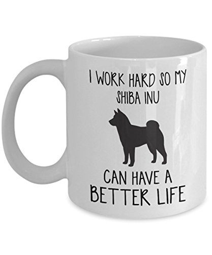 Shiba Inu Mug - I Work Hard So Can Have A Better Life - Funny Novelty Ceramic Coffee & Tea Cup Cool Gifts For Men Or Women With Gift Box ()