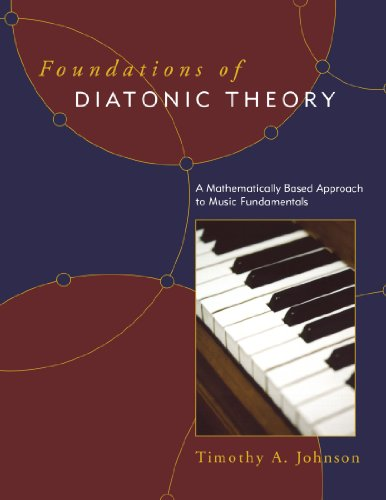 Foundations of Diatonic Theory: A Mathematically Based Approach to Music Fundamentals