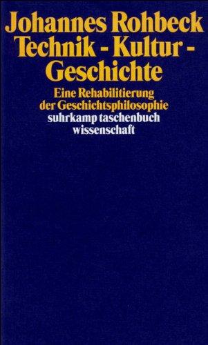 Technik – Kultur – Geschichte: Eine Rehabilitierung der Geschichtsphilosophie (suhrkamp taschenbuch wissenschaft)