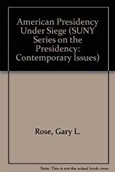 The American Presidency Under Siege (Suny Series on the Presidency. Contemporary Issues)