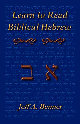 Learn to Read Biblical Hebrew: A Guide To Learning The Hebrew Alphabet, Vocabulary And Sentence Structure Of The Hebrew