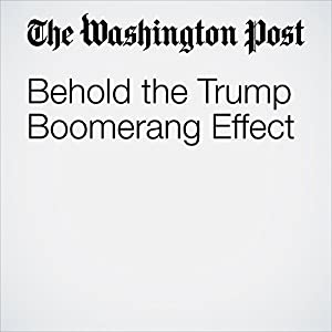 Behold the Trump Boomerang Effect