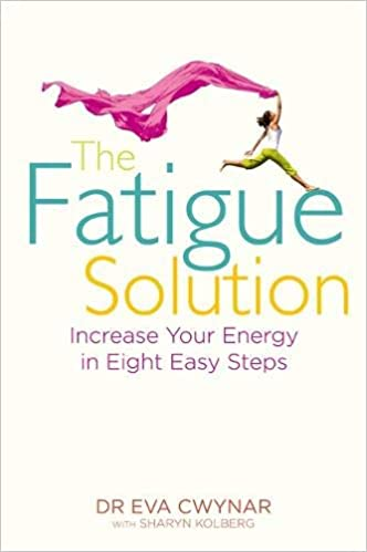 The Fatigue Solution: Increase Your Energy in Eight Easy ...