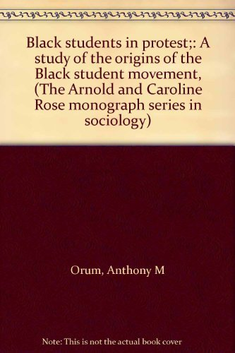 Black students in protest;: A study of the origins of the Black student movement, (The Arnold and Caroline Rose monograp