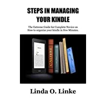 STEPS IN MANAGING YOUR KINDLE: The Extreme Guide for Complete Novice on How to organize your kindle in Few Minutes.