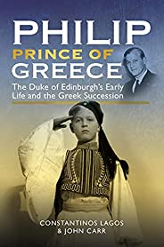 Philip, Prince of Greece: The Duke of Edinburgh's Early Life and the Greek Succes