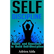 Self-Discipline: Habits and Exercises to Build Self-Discipline