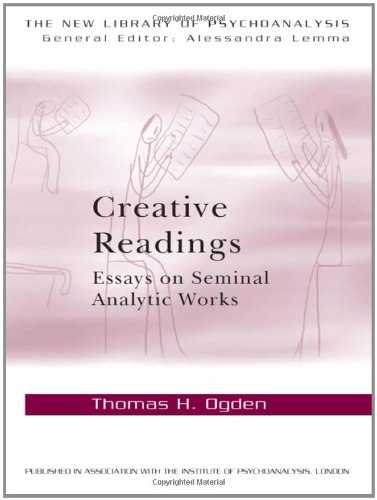 Creative Readings: Essays on Seminal Analytic Works (The New Library of Psychoanalysis)