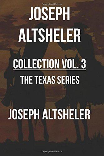 Joseph Altsheler Collection Vol. 3 -The Texan Series: The Texan Star, The Texan Scouts, The Texan Triumph