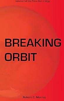 Breaking Orbit: vol. 1 of the Titan Run Trilogy by [Murray, Robert]