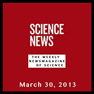 Science News, March 30, 2013 Periodical