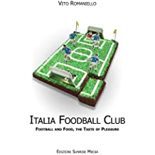 Italia Foodball Club: Football and food, the taste of pleasur (English Edition)