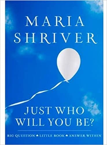 Just Who Will You Be?: Big Question. Little Book. Answer Within.  (ROUGHCUT): Maria Shriver: 9781401323189: Amazon.com: Books