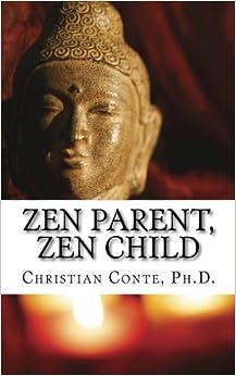 Zen Parent, Zen Child by Christian Conte Ph.D. (2015-04-02)