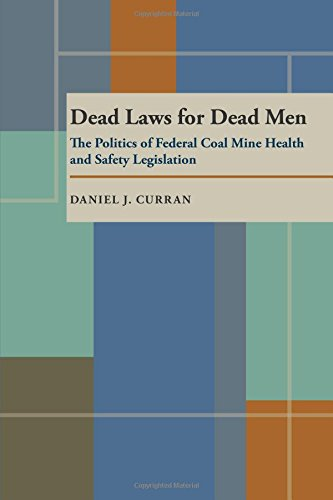 Dead Laws for Dead Men: The Politics of Federal Coal Mine Health and Safety Legislation (Pittsburgh Series in Social and Labor History)