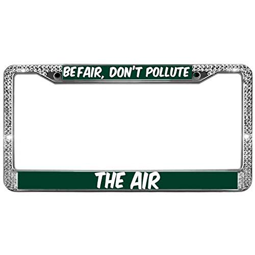 - Sutenking Bling Crystal License Plate Frame Tag Holder Standard US Size,Befair,Don't Pollute The Air License Plate Chrome Cover,Green Power Car Licenses Plate Frame