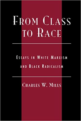 from class to race essays in white marxism and black radicalism from class to race essays in white marxism and black radicalism new critical theory charles mills 9780742513020 com books