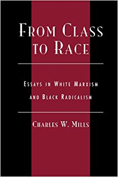 from class to race essays in white marxism and black radicalism from class to race essays in white marxism and black radicalism new critical theory