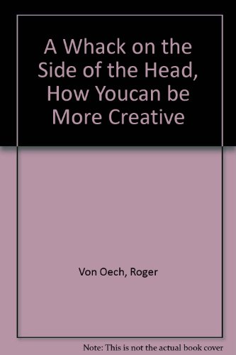 A Whack on the Side of the Head, How Youcan be More Creative