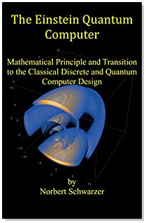 The Einstein Quantum Computer: Mathematical Principle and Transition to the Classical Discrete and Quantum Computer Design