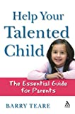 Help Your Talented Child : An Essential Guide for Parents, Teare, Barry, 1855393514