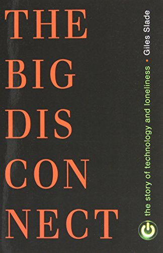 The Big Disconnect: The Story of Technology and Loneliness (Contemporary Issues)